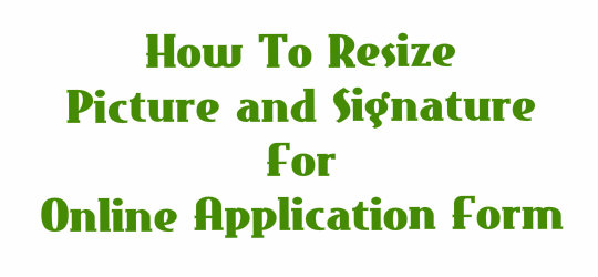 how to resize picture and signature for online application form